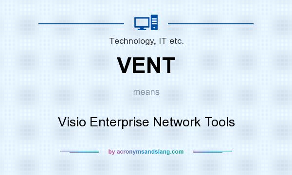 What does VENT mean? It stands for Visio Enterprise Network Tools