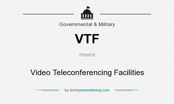 What does VTF mean? It stands for Video Teleconferencing Facilities