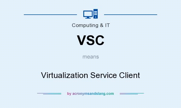 What does VSC mean? It stands for Virtualization Service Client