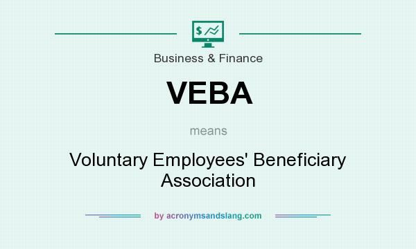 What does VEBA mean? It stands for Voluntary Employees` Beneficiary Association