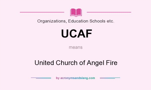 What does UCAF mean? It stands for United Church of Angel Fire