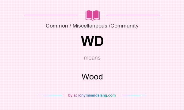 What does WD mean? It stands for Wood