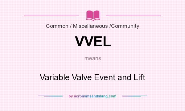 What does VVEL mean? It stands for Variable Valve Event and Lift