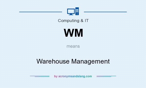 What does WM mean? It stands for Warehouse Management