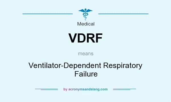 What does VDRF mean? It stands for Ventilator-Dependent Respiratory Failure
