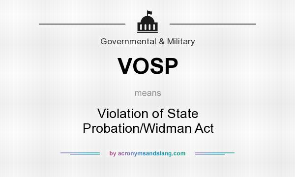 What does VOSP mean? It stands for Violation of State Probation/Widman Act