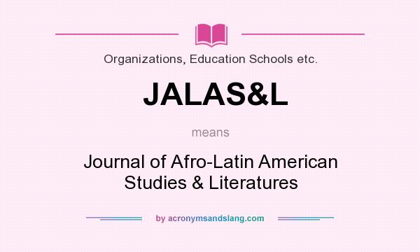 What does JALAS&L mean? It stands for Journal of Afro-Latin American Studies & Literatures