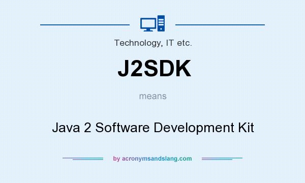 What does J2SDK mean? It stands for Java 2 Software Development Kit