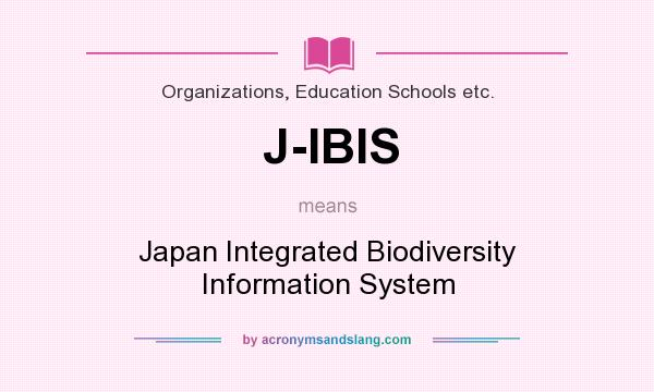 What does J-IBIS mean? It stands for Japan Integrated Biodiversity Information System