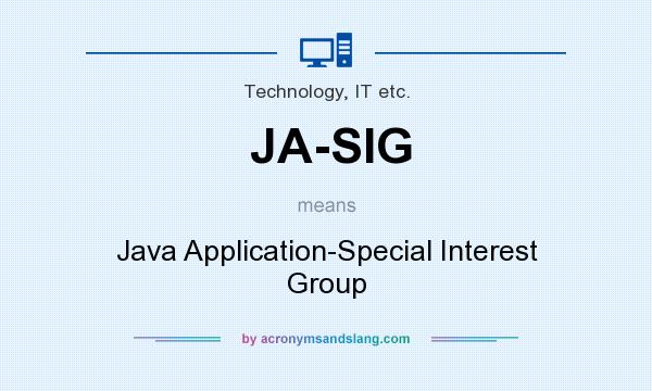 What does JA-SIG mean? It stands for Java Application-Special Interest Group