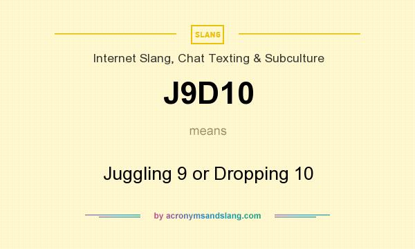 What does J9D10 mean? It stands for Juggling 9 or Dropping 10