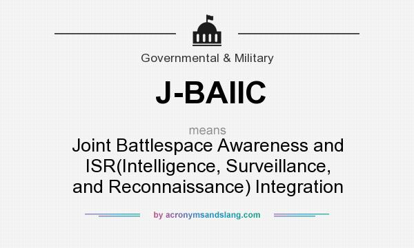 What does J-BAIIC mean? It stands for Joint Battlespace Awareness and ISR(Intelligence, Surveillance, and Reconnaissance) Integration