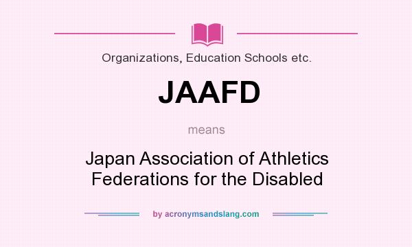 What does JAAFD mean? It stands for Japan Association of Athletics Federations for the Disabled