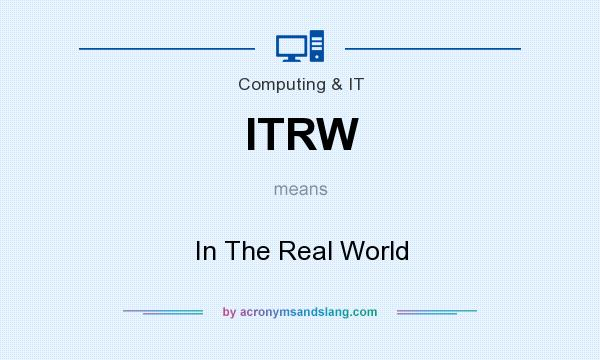 What does ITRW mean? It stands for In The Real World