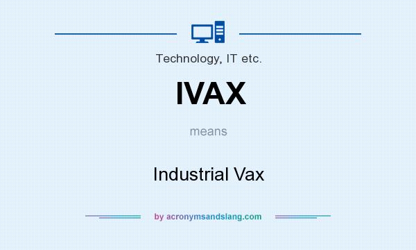 What does IVAX mean? It stands for Industrial Vax