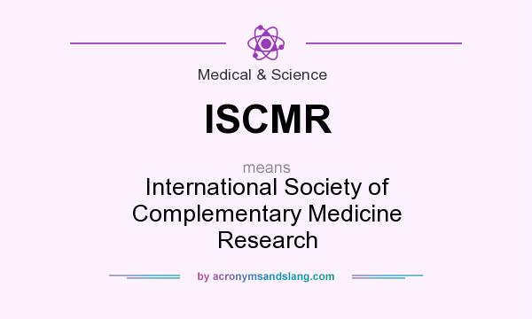 What does ISCMR mean? It stands for International Society of Complementary Medicine Research