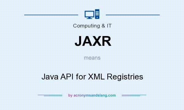 What does JAXR mean? It stands for Java API for XML Registries