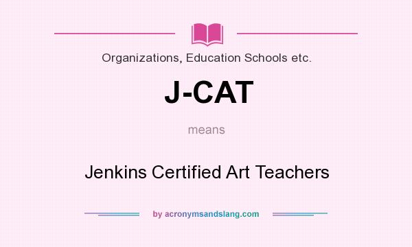 What does J-CAT mean? It stands for Jenkins Certified Art Teachers