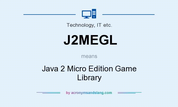 What does J2MEGL mean? It stands for Java 2 Micro Edition Game Library