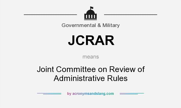 What does JCRAR mean? It stands for Joint Committee on Review of Administrative Rules