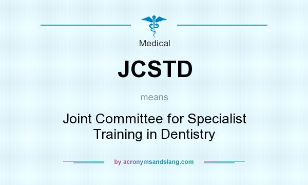 What does JCSTD mean? It stands for Joint Committee for Specialist Training in Dentistry
