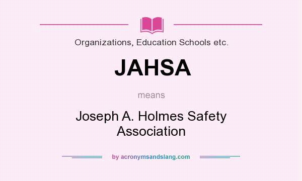 What does JAHSA mean? It stands for Joseph A. Holmes Safety Association