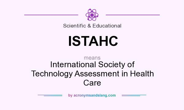 What does ISTAHC mean? It stands for International Society of Technology Assessment in Health Care