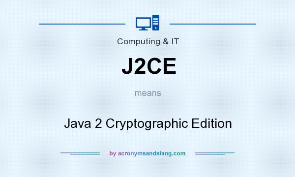 What does J2CE mean? It stands for Java 2 Cryptographic Edition