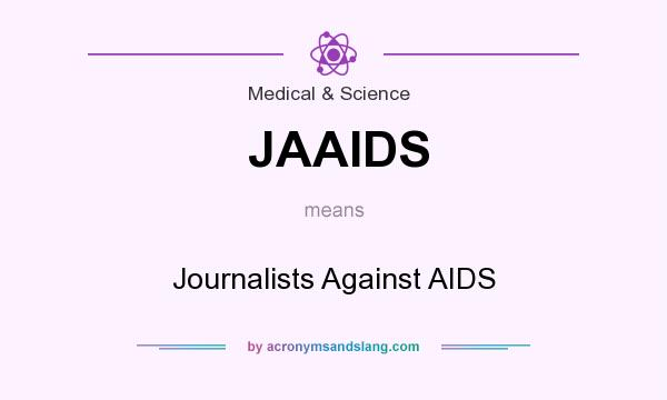 What does JAAIDS mean? It stands for Journalists Against AIDS