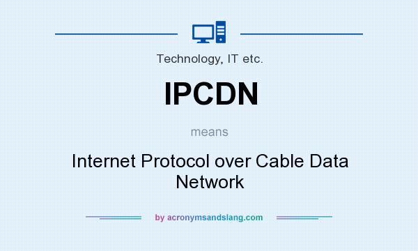 What does IPCDN mean? It stands for Internet Protocol over Cable Data Network