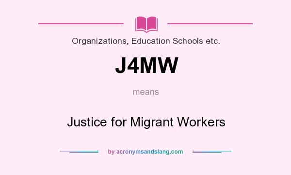 What does J4MW mean? It stands for Justice for Migrant Workers
