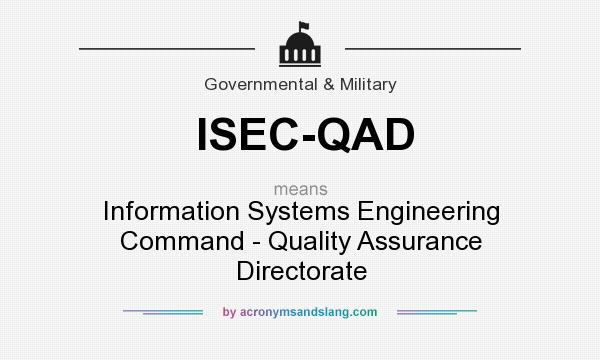 What does ISEC-QAD mean? It stands for Information Systems Engineering Command - Quality Assurance Directorate