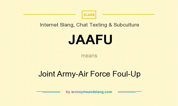 What does JAAFU mean? It stands for Joint Army-Air Force Foul-Up