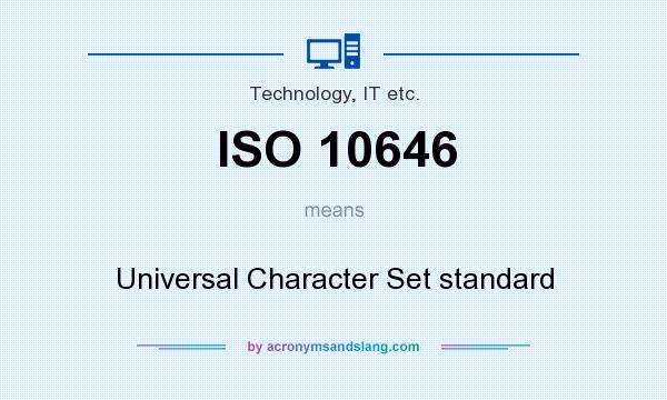What does ISO 10646 mean? It stands for Universal Character Set standard
