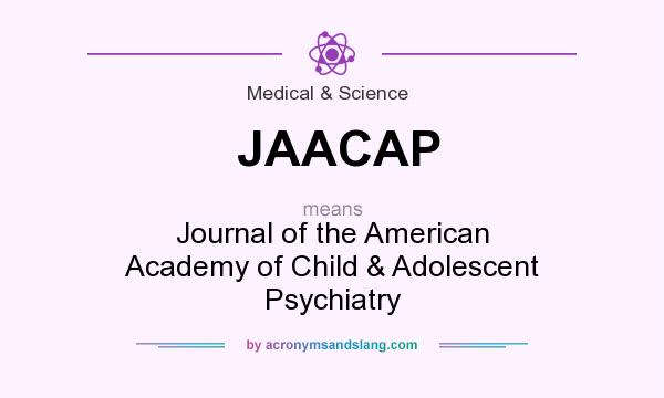 What does JAACAP mean? It stands for Journal of the American Academy of Child & Adolescent Psychiatry