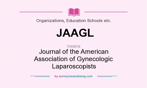 What does JAAGL mean? It stands for Journal of the American Association of Gynecologic Laparoscopists