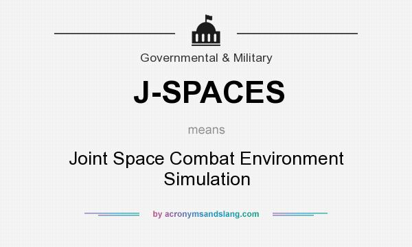What does J-SPACES mean? It stands for Joint Space Combat Environment Simulation