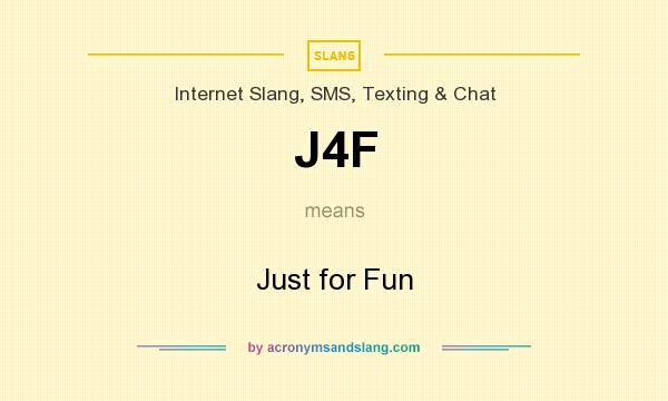 What does J4F mean? It stands for Just for Fun