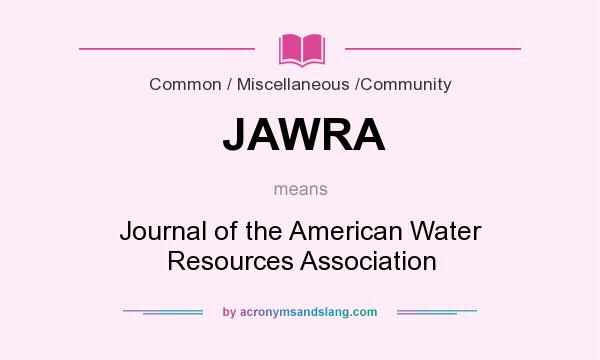 What does JAWRA mean? It stands for Journal of the American Water Resources Association