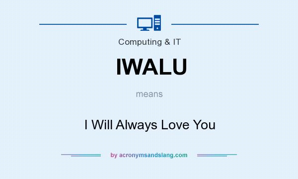 What does IWALU mean? It stands for I Will Always Love You