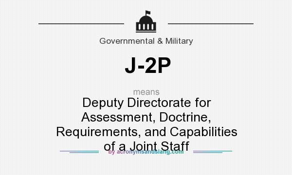 What does J-2P mean? It stands for Deputy Directorate for Assessment, Doctrine, Requirements, and Capabilities of a Joint Staff