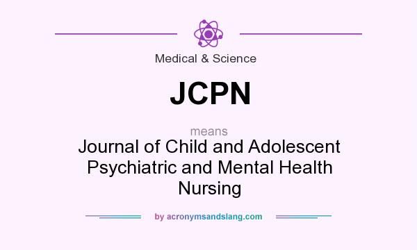 What does JCPN mean? It stands for Journal of Child and Adolescent Psychiatric and Mental Health Nursing