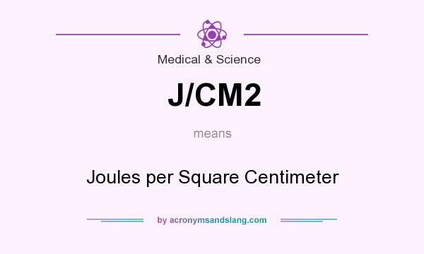 What does J/CM2 mean? It stands for Joules per Square Centimeter