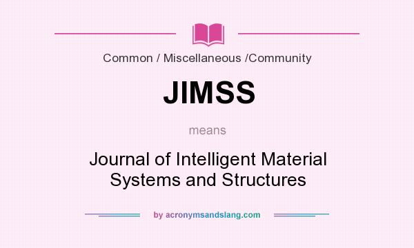 What does JIMSS mean? It stands for Journal of Intelligent Material Systems and Structures