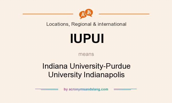 What does IUPUI mean? It stands for Indiana University-Purdue University Indianapolis