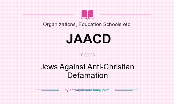 What does JAACD mean? It stands for Jews Against Anti-Christian Defamation