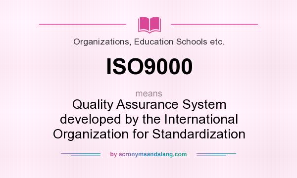 What does ISO9000 mean? It stands for Quality Assurance System developed by the International Organization for Standardization