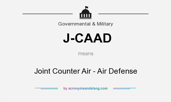 What does J-CAAD mean? It stands for Joint Counter Air - Air Defense
