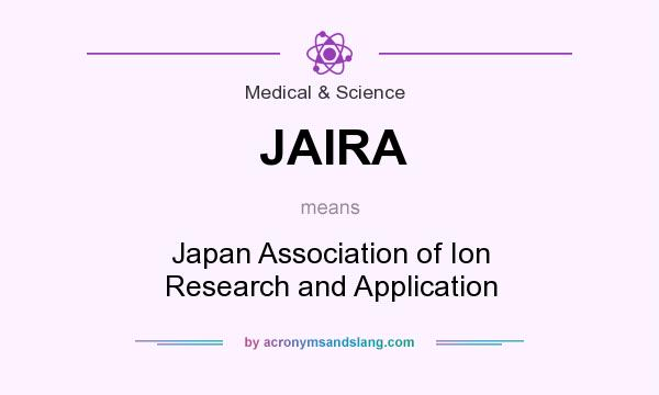 What does JAIRA mean? It stands for Japan Association of Ion Research and Application