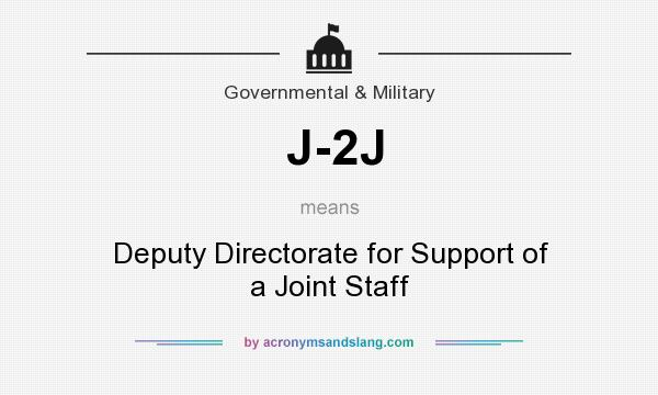 What does J-2J mean? It stands for Deputy Directorate for Support of a Joint Staff